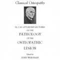 Dr J. M. Littlejohns The Pathology of the Osteopathic Lesion
