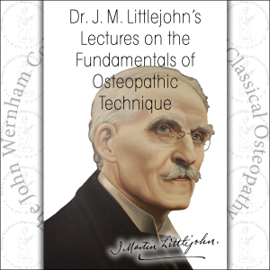 Dr J.M. Littlejohn Lectures on the Fundamentals of Osteopathic Technique